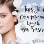 Tips Jitu Cara Merawat Wajah Agar Putih Berseri