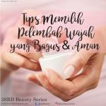 Tips Memilih Pelembab Wajah yang Bagus dan Aman