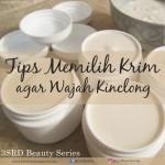 Tips Memilih Cream yang Membuat Wajah Kinclong