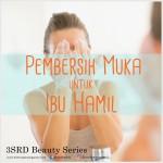 Wajah Tetap Bersih saat Hamil dengan Pembersih Muka untuk Ibu Hamil
